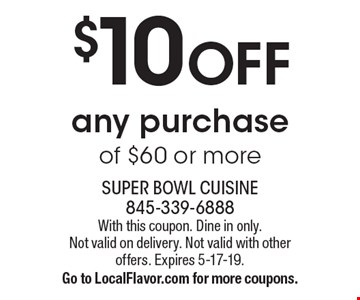 $10 off any purchase of $60 or more. With this coupon. Dine in only. Not valid on delivery. Not valid with other offers. Expires 5-17-19. Go to LocalFlavor.com for more coupons.