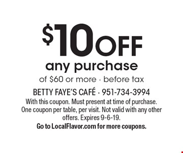 $10 off any purchase of $60 or more - before tax. With this coupon. Must present at time of purchase. One coupon per table, per visit. Not valid with any other offers. Expires 9-6-19. Go to LocalFlavor.com for more coupons.