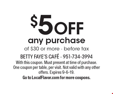 $5 off any purchase of $30 or more - before tax. With this coupon. Must present at time of purchase. One coupon per table, per visit. Not valid with any other offers. Expires 9-6-19. Go to LocalFlavor.com for more coupons.