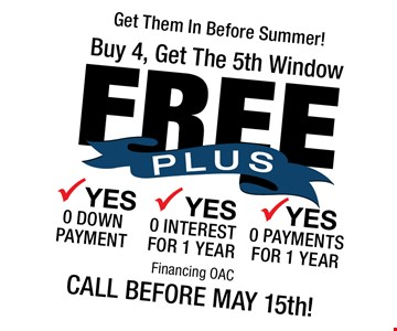 Get Them In Before Summer! Buy 4, Get The 5th Window Free. Financing OAC. Call Before May 15th!