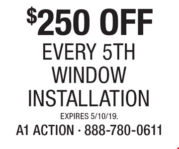 $250 OFF Every 5th Window Installation. Expires 5/10/19.