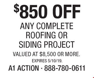$850 OFF Any Complete Roofing Or Siding Project valued at $8,500 or more. Expires 5/10/19.