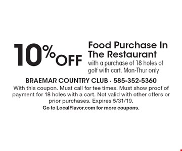 10% Off Food Purchase In The Restaurant with a purchase of 18 holes of golf with cart. Mon-Thur only. With this coupon. Must call for tee times. Must show proof of payment for 18 holes with a cart. Not valid with other offers or prior purchases. Expires 5/31/19. Go to LocalFlavor.com for more coupons.