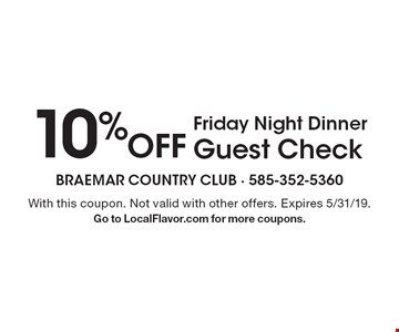 10% Off Friday Night Dinner Guest Check. With this coupon. Not valid with other offers. Expires 5/31/19. Go to LocalFlavor.com for more coupons.
