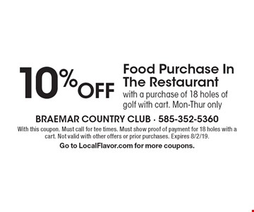 10% Off Food Purchase In The Restaurant with a purchase of 18 holes of golf with cart. Mon-Thur only. With this coupon. Must call for tee times. Must show proof of payment for 18 holes with a cart. Not valid with other offers or prior purchases. Expires 8/2/19. Go to LocalFlavor.com for more coupons.