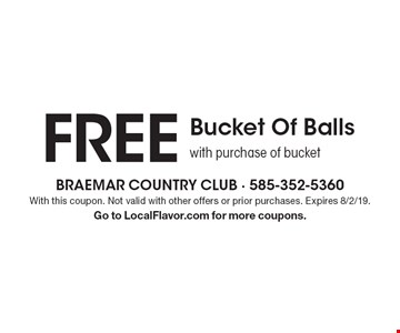 FREE Bucket Of Balls with purchase of bucket. With this coupon. Not valid with other offers or prior purchases. Expires 8/2/19. Go to LocalFlavor.com for more coupons.