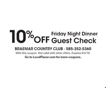10% Off Friday Night Dinner Guest Check. With this coupon. Not valid with other offers. Expires 8/2/19. Go to LocalFlavor.com for more coupons.