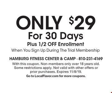 Only $29 For 30 Days Plus 1/2 Off Enrollment When You Sign Up During The Trial Membership. With this coupon. Non-members only over 18 years old. Some restrictions apply. Not valid with other offers or prior purchases. Expires 11/8/19. Go to LocalFlavor.com for more coupons.