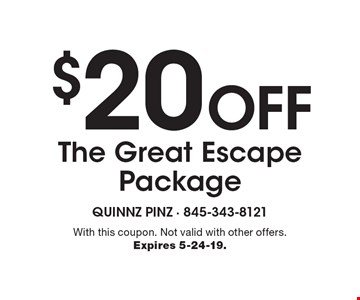 $20 off the great escape package. With this coupon. Not valid with other offers. Expires 5-24-19.