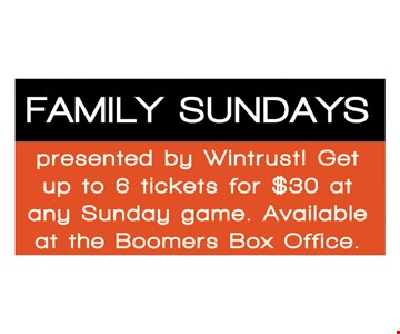 Get up to 6 tickets for $30 at any Sunday game. Family Sundays presented by Wintrust! Available at the Boomers Box Office.