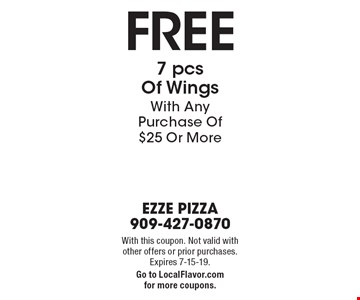FREE 7 pcs Of Wings With Any Purchase Of $25 Or More. With this coupon. Not valid with other offers or prior purchases. Expires 7-15-19.Go to LocalFlavor.com for more coupons.
