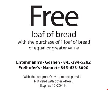 Free loaf of bread with the purchase of 1 loaf of bread of equal or greater value. With this coupon. Only 1 coupon per visit. Not valid with other offers. Expires 10-25-19.