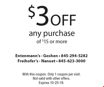 $3 Off any purchase of $15 or more. With this coupon. Only 1 coupon per visit. Not valid with other offers. Expires 10-25-19.