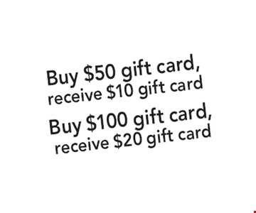 $50 gift card, receive $10 gift card. Buy $100 gift card, receive $20 gift card. Expires 6-15-19.