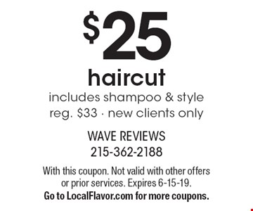 $25 haircut includes shampoo & style reg. $33 · new clients only. With this coupon. Not valid with other offers or prior services. Expires 6-15-19. Go to LocalFlavor.com for more coupons.