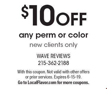 $10 OFF any perm or color new clients only. With this coupon. Not valid with other offers or prior services. Expires 6-15-19. Go to LocalFlavor.com for more coupons.