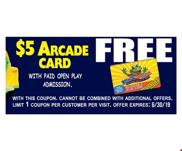 Free $5 arcade card with paid open play admission. With this coupon. Cannot be combined with additional offers. Limit 1 coupon per customer per visit. Offer expires: 6/30/19.