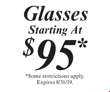 Starting At $95* Glasses. *Some restrictions apply. Expires 8/31/19.