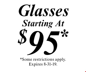 Starting At $95* Glasses. *Some restrictions apply. Expires 8-31-19.