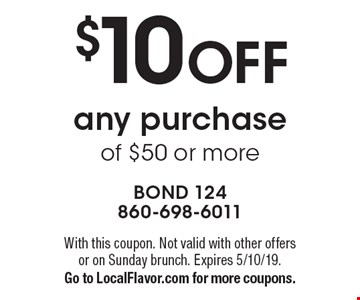 $10 off any purchase of $50 or more. With this coupon. Not valid with other offers or on Sunday brunch. Expires 5/10/19. Go to LocalFlavor.com for more coupons.