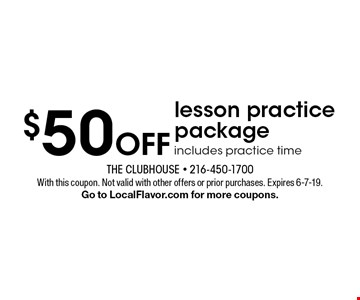 $50 Off lesson practice package includes practice time. With this coupon. Not valid with other offers or prior purchases. Expires 6-7-19. Go to LocalFlavor.com for more coupons.