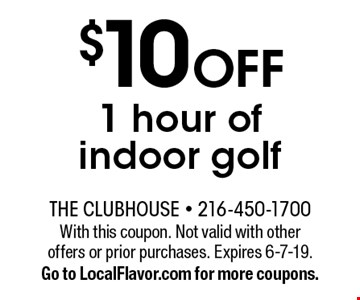 $10 OFF 1 hour of indoor golf. With this coupon. Not valid with other offers or prior purchases. Expires 6-7-19. Go to LocalFlavor.com for more coupons.