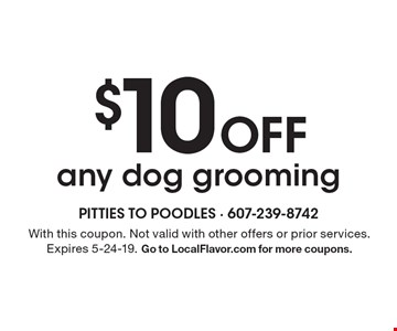 $10 off any dog grooming. With this coupon. Not valid with other offers or prior services. Expires 5-24-19. Go to LocalFlavor.com for more coupons.