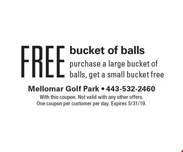 Free bucket of balls purchase a large bucket of balls, get a small bucket free . With this coupon. Not valid with any other offers. One coupon per customer per day. Expires 5/31/19.