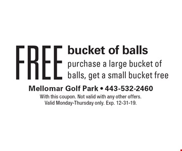 Free bucket of balls. Purchase a large bucket of balls, get a small bucket free. With this coupon. Not valid with any other offers. Valid Monday-Thursday only. Exp. 12-31-19.