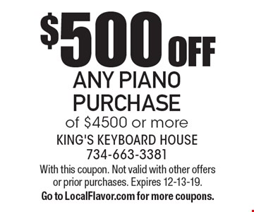$500 off any piano purchase of $4500 or more. With this coupon. Not valid with other offers or prior purchases. Expires 12-13-19. Go to LocalFlavor.com for more coupons.