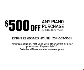 $500 OFF any piano purchase of $4500 or more. With this coupon. Not valid with other offers or prior purchases. Expires 2-7-20. Go to LocalFlavor.com for more coupons.