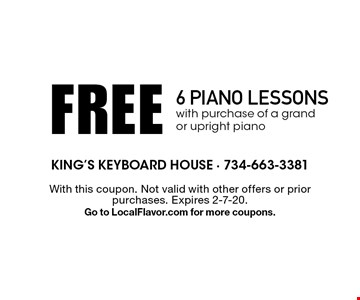 FREE 6 piano lessons with purchase of a grand or upright piano. With this coupon. Not valid with other offers or prior purchases. Expires 2-7-20. Go to LocalFlavor.com for more coupons.