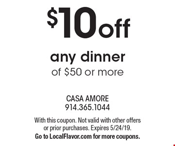 $10 off any dinner of $50 or more. With this coupon. Not valid with other offers or prior purchases. Expires 5/24/19. Go to LocalFlavor.com for more coupons.