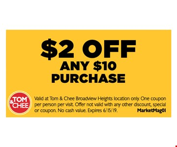 $2 off any $10 purchase. Valid at Tom & Chee Broadview Heights location only. One coupon per person per visit. Offer not valid with any other discount, special or coupon. No cash value. Expires 6/15/19. MarketMag01.