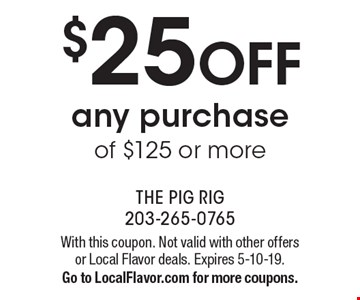 $25 off any purchase of $125 or more. With this coupon. Not valid with other offers or Local Flavor deals. Expires 5-10-19. Go to LocalFlavor.com for more coupons.