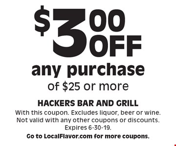 $3.00 off any purchase of $25 or more. With this coupon. Excludes liquor, beer or wine. Not valid with any other coupons or discounts. Expires 6-30-19. Go to LocalFlavor.com for more coupons.