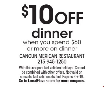 $10 off dinner when you spend $60 or more on dinner. With this coupon. Not valid on holidays. Cannot be combined with other offers. Not valid on specials. Not valid on alcohol. Expires 6-7-19. Go to LocalFlavor.com for more coupons.