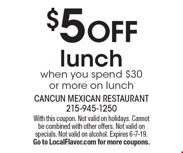 $5 off lunch when you spend $30 or more on lunch. With this coupon. Not valid on holidays. Cannot be combined with other offers. Not valid on specials. Not valid on alcohol. Expires 6-7-19. Go to LocalFlavor.com for more coupons.