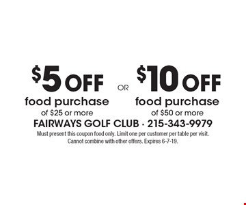 $5 OFF food purchase of $25 or more. $10 OFF food purchase of $50 or more. Must present this coupon food only. Limit one per customer per table per visit. Cannot combine with other offers. Expires 6-7-19.