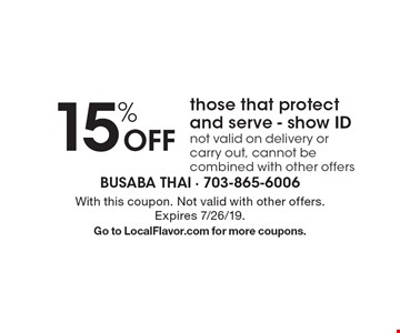 15% Off those that protect and serve - show ID not valid on delivery or carry out, cannot be combined with other offers. With this coupon. Not valid with other offers.Expires 7/26/19.Go to LocalFlavor.com for more coupons.