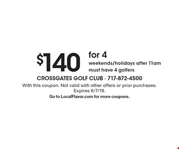 $140 for 4 weekends/holidays after 11 am must have 4 golfers. With this coupon. Not valid with other offers or prior purchases. Expires 6/7/19.Go to LocalFlavor.com for more coupons.