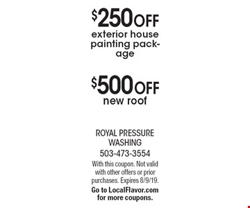 $250 off exterior house painting package or $500 off new roof. With this coupon. Not valid with other offers or prior purchases. Expires 8/9/19. Go to LocalFlavor.com for more coupons.