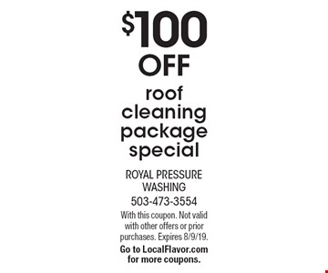 $100 off roof cleaning package special. With this coupon. Not valid with other offers or prior purchases. Expires 8/9/19. Go to LocalFlavor.com for more coupons.