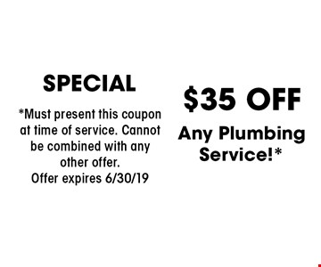 SPECIAL $35 OFF Any Plumbing Service!*. *Must present this coupon at time of service. Cannot be combined with any other offer. Offer expires 6/30/19