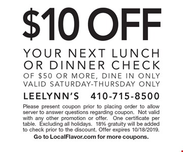 $10 Off YOUR NEXT lunch or dinner check of $50 or more, DINE IN ONLY. VALID Saturday-Thursday only. Please present coupon prior to placing order to allow server to answer questions regarding coupon. Not valid with any other promotion or offer. One certificate per table. Excluding all holidays.18% gratuity will be added to check prior to the discount. Offer expires 10/18/2019. Go to LocalFlavor.com for more coupons.