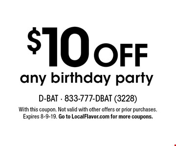 $10 OFF any birthday party. With this coupon. Not valid with other offers or prior purchases. Expires 8-9-19. Go to LocalFlavor.com for more coupons.