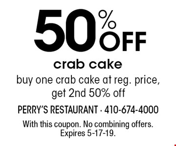 50% OFF crab cake. Buy one crab cake at reg. price, get 2nd 50% off. With this coupon. No combining offers. Expires 5-17-19.