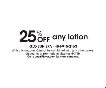 25% off any lotion. With this coupon. Cannot be combined with any other offers, discounts or promotions. Expires 6/7/19. Go to LocalFlavor.com for more coupons.