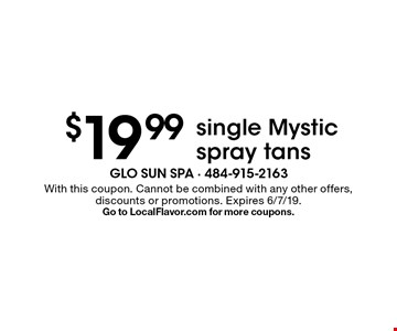 $19.99 single Mystic spray tans. With this coupon. Cannot be combined with any other offers, discounts or promotions. Expires 6/7/19. Go to LocalFlavor.com for more coupons.
