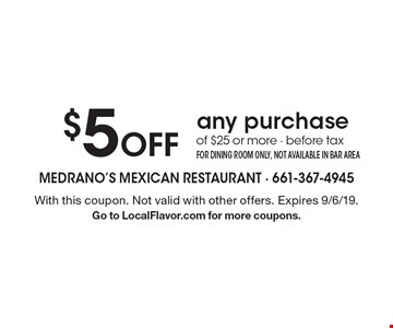 $5 Off any purchase of $25 or more - before tax FOR DINING ROOM ONLY, NOT AVAILABLE IN BAR AREA. With this coupon. Not valid with other offers. Expires 9/6/19.Go to LocalFlavor.com for more coupons.